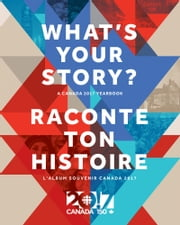 What's Your Story? / Raconte ton histoire - A Canada 2017 Yearbook / L'album souvenir Canada 2017 ebook by Radio-Canada, Canadian Broadcasting Corporation