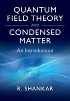 Quantum Field Theory and Condensed Matter - An Introduction ebook by Ramamurti Shankar