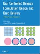 Oral Controlled Release Formulation Design and Drug Delivery - Theory to Practice ebook by Hong Wen, Kinam Park