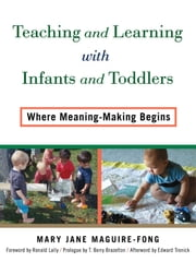 Teaching and Learning with Infants and Toddlers - Where Meaning-Making Begins ebook by Mary Jane Maguire-Fong