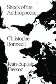 The Shock of the Anthropocene - The Earth, History and Us ebook by Christophe Bonneuil,Jean-Baptiste Fressoz
