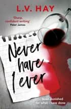 Never Have I Ever - The gripping psychological thriller about a game gone wrong ebook by