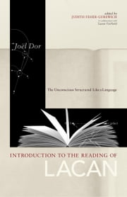 Introduction to the Reading of Lacan - The Unconscious Structured Like a Language ebook by Joel Dor