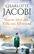 Sturm über der Villa am Elbstrand - Roman ebook by Charlotte Jacobi