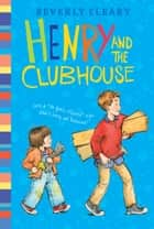 Henry and the Clubhouse ebook by Beverly Cleary, Jacqueline Rogers