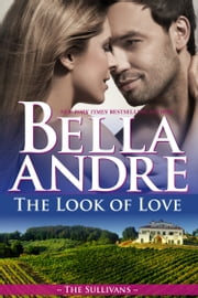 The Look Of Love: The Sullivans, Book 1 ekitaplar by Bella Andre