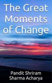 The Great Moments of Change ebook by Pandit Shriram Sharma Acharya