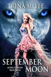September Moon (Alexa O'Brien Huntress Book 8) ebook by Trina M. Lee