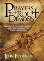 Prayers That Rout Demons - Prayers for Defeating Demons and Overthrowing the Powers of Darkness ekitaplar by John Eckhardt