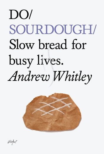 Do Sourdough - Slow Bread for Busy Lives ebook by Andrew Whitley