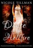 Dance in the Hellfire - Paranormal Peacekeepers, #5 ebook by Nicole Tillman