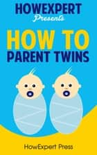 How To Parent Twins ebook by HowExpert