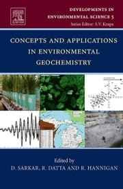 Concepts and Applications in Environmental Geochemistry ebook by Sarkar, Dibyendu