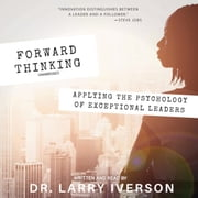 Forward Thinking - Applying the Psychology of Exceptional Leaders audiobook by Dr. Larry Iverson
