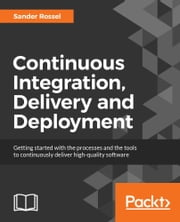 Continuous Integration, Delivery and Deployment ebook by Sander Rossel