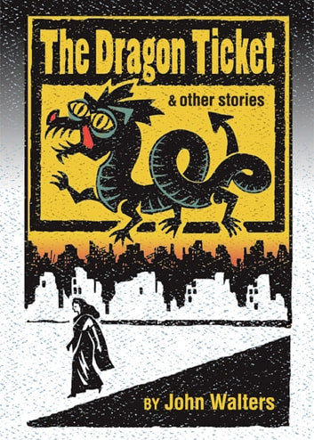 The Dragon Ticket and Other Stories ebook by John Walters