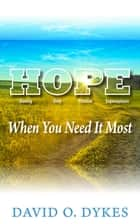 Hope When You Need It Most ebook by David O. Dykes