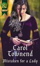 Mistaken For A Lady (Mills & Boon Historical) (Knights of Champagne, Book 5) ebook by Carol Townend