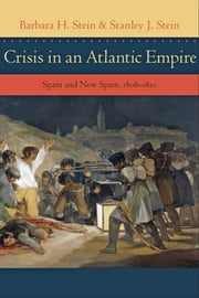 Crisis in an Atlantic Empire - Spain and New Spain, 1808-1810 ebook by Barbara H. Stein,Stanley J. Stein