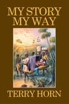 My Story My Way ebook by Terry Horn
