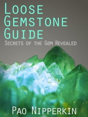 Loose Gemstone Guide: Secrets of the Gem Revealed ebook by Pao Nipperkin