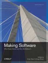 Making Software - What Really Works, and Why We Believe It ebook by Andy Oram,Greg Wilson