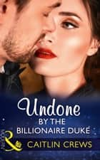 Undone By The Billionaire Duke (Mills & Boon Modern) ebook by Caitlin Crews
