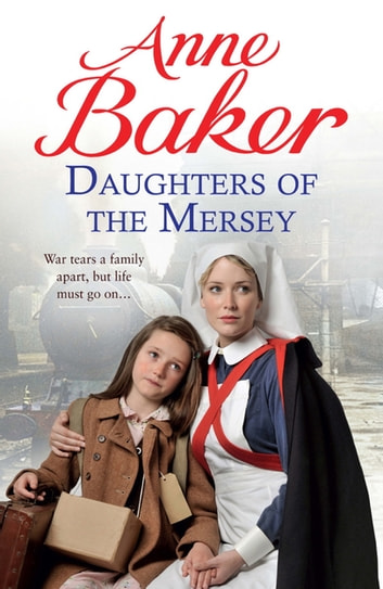 Daughters of the Mersey - War rips a family apart, but life must go on… ebook by Anne Baker