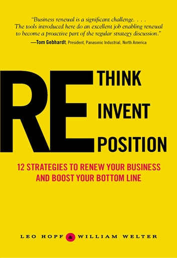 Rethink, Reinvent, Reposition - 12 Strategies to Make Over Your Business ebook by Leo Hopf,William Welter