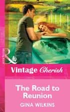 The Road to Reunion (Mills & Boon Vintage Cherish) ebook by Gina Wilkins
