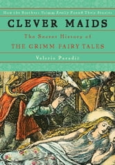 Clever Maids - The Secret History of the Grimm Fairy Tales ebook by Valerie Paradiz