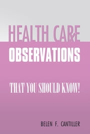 HEALTH CARE OBSERVATIONS - that you should know! ebook by Belen F. Cantiller