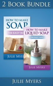 "(2 Book Bundle) ""How To Make Soap"" & ""How To Make Liquid Soap"" - Easy Soapmaking, #4 ebook by Julie Myers"