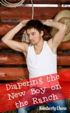 Diapering the New Boy on the Ranch (Gay Cowboy ABDL Diaper Age Play) ebook by Kimberly Chase