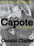 Capote - A Biography ebook by Gerald Clarke