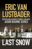 Last Snow ebook by Eric Van Lustbader