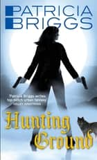 Hunting Ground - Alpha and Omega: Book 2 ebook by Patricia Briggs