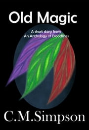 Old Magic - A short story from an An Anthology of Bloodlines ebook by C.M. Simpson