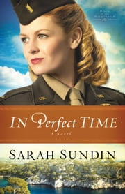 In Perfect Time (Wings of the Nightingale Book #3) - A Novel ebook by Sarah Sundin