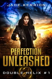 Perfection Unleashed - Double Helix, #1 ebook by Jade Kerrion