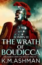 Roman III – The Wrath of Boudicca ebook by K. M. Ashman