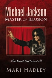 Michael Jackson Master of Illusion - The Final Curtain Call ebook by Mari Hadley