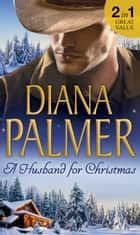 A Husband For Christmas: Snow Kisses / Lionhearted (Mills & Boon M&B) ebook by Diana Palmer