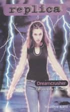 Dreamcrusher (Replica #19) ebook by Marilyn Kaye
