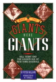 When the Giants Were Giants - Bill Terry and the Golden Age of New York Baseball ebook by Peter Williams, W. P. Kinsella