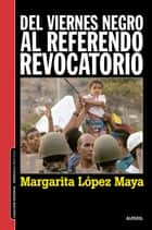 Del viernes negro al Referendo Revocatorio ebook by Margarita López Maya