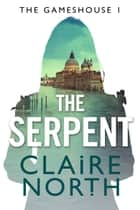 The Serpent ebook by Claire North