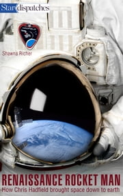 Renaissance Rocket Man - How Chris Hadfield Brought Space Down to Earth ebook by Shawna Richer