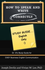 How to Speak and Write Correctly: Study Guide (English Only) ebook by Vivian W Lee,Joseph Devlin