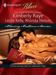 Blazing Bedtime Stories - Once Upon a Bite\My, What a Big...You Have\Sexily Ever After ebook by Kimberly Raye,Leslie Kelly,Rhonda Nelson